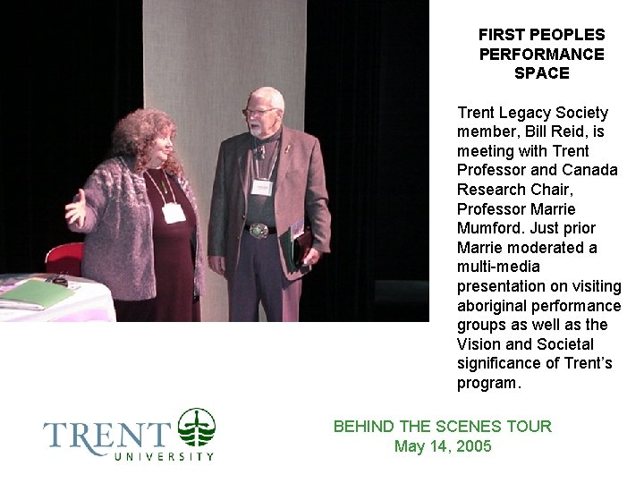 FIRST PEOPLES PERFORMANCE SPACE Trent Legacy Society member, Bill Reid, is meeting with Trent