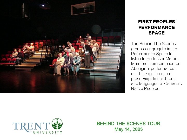 FIRST PEOPLES PERFORMANCE SPACE The Behind The Scenes groups congregate in the Performance Space