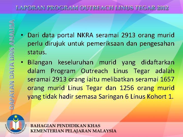 DAPATAN DATA DAN ANALISA • Dari data portal NKRA seramai 2913 orang murid perlu