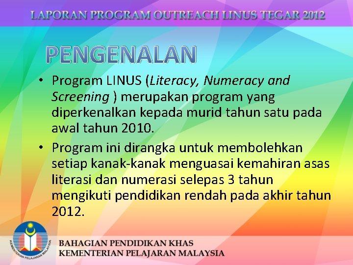 PENGENALAN • Program LINUS (Literacy, Numeracy and Screening ) merupakan program yang diperkenalkan kepada
