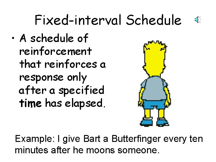 Fixed-interval Schedule • A schedule of reinforcement that reinforces a response only after a