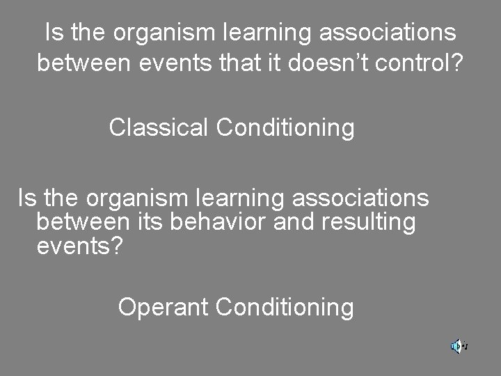Is the organism learning associations between events that it doesn't control? Classical Conditioning Is