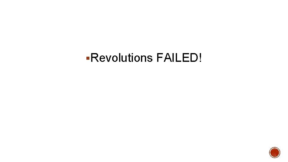 §Revolutions FAILED!