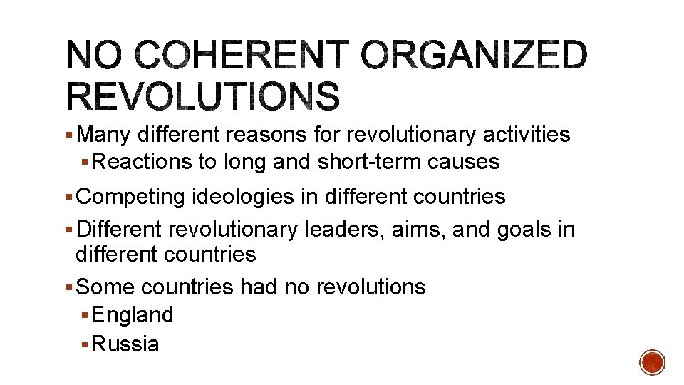 § Many different reasons for revolutionary activities § Reactions to long and short-term causes