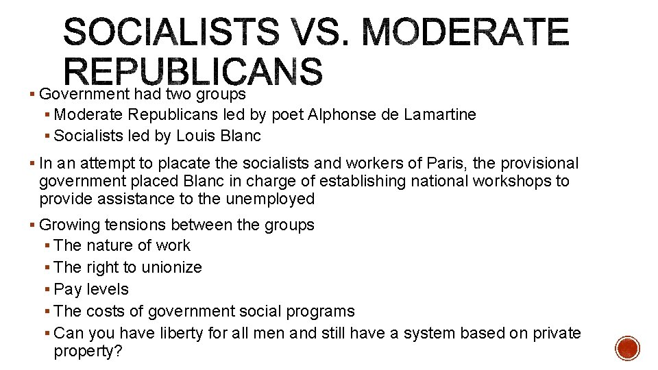 § Government had two groups § Moderate Republicans led by poet Alphonse de Lamartine
