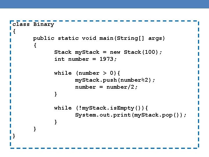 class Binary { public static void main(String[] args) { Stack my. Stack = new