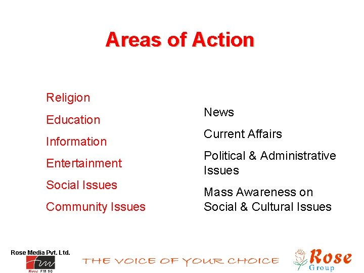 Areas of Action Religion Education Information Entertainment Social Issues Community Issues Rose Media Pvt.