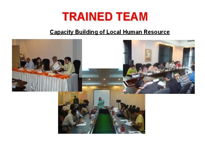 TRAINED TEAM Capacity Building of Local Human Resource