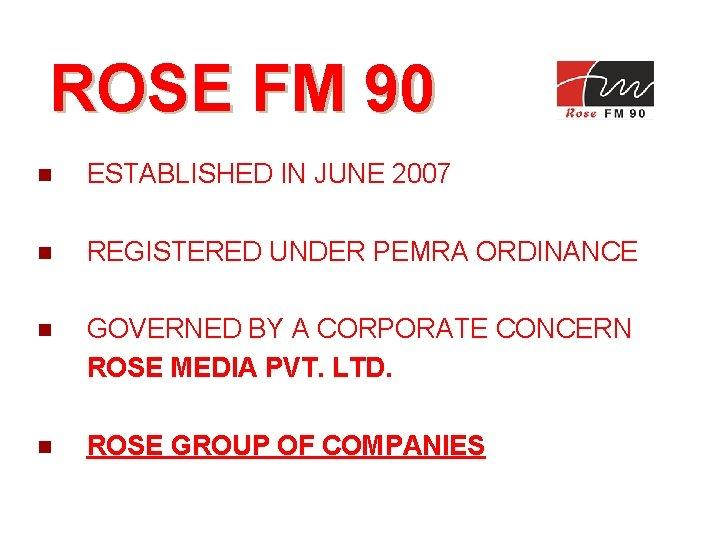 ROSE FM 90 Rose Media Pvt. Ltd. n ESTABLISHED IN JUNE 2007 n REGISTERED