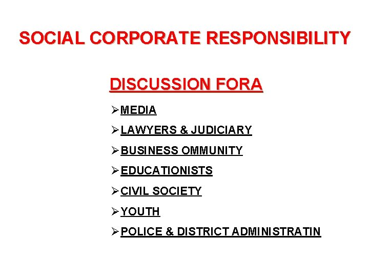 SOCIAL CORPORATE RESPONSIBILITY DISCUSSION FORA ØMEDIA ØLAWYERS & JUDICIARY ØBUSINESS OMMUNITY ØEDUCATIONISTS ØCIVIL SOCIETY
