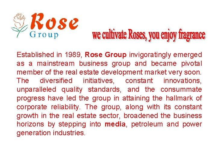 Established in 1989, Rose Group invigoratingly emerged as a mainstream business group and became