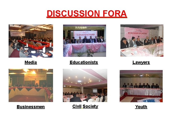 DISCUSSION FORA Media Businessmen Educationists Civil Society Lawyers Youth