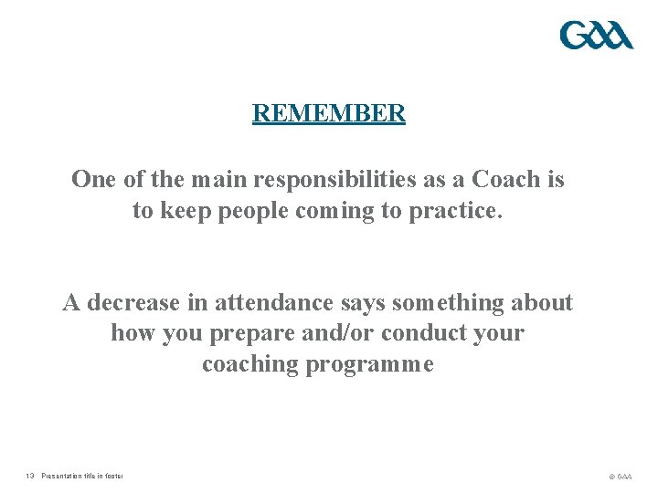 REMEMBER One of the main responsibilities as a Coach is to keep people coming