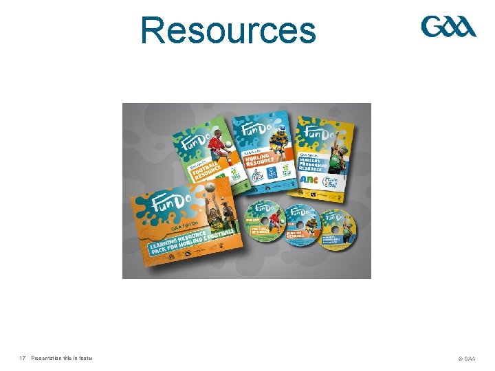 Resources 17 Presentation title in footer © GAA