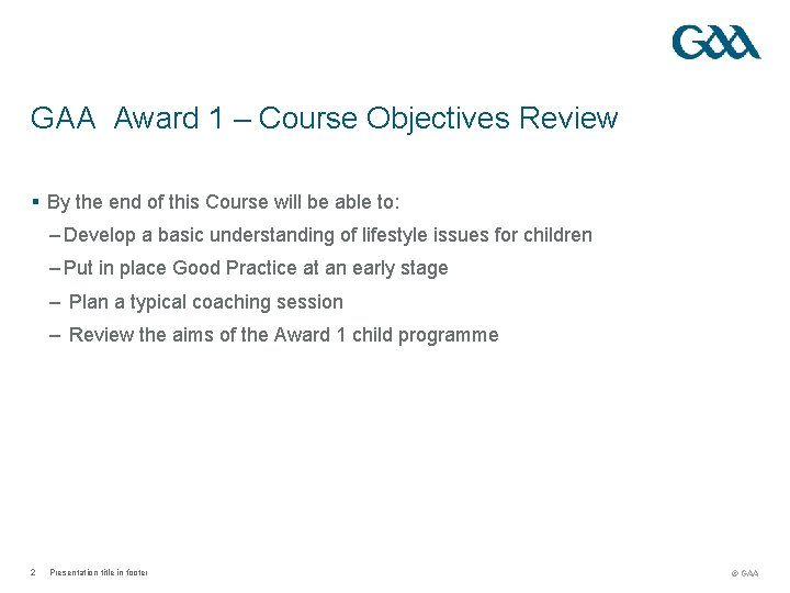 GAA Award 1 – Course Objectives Review § By the end of this Course