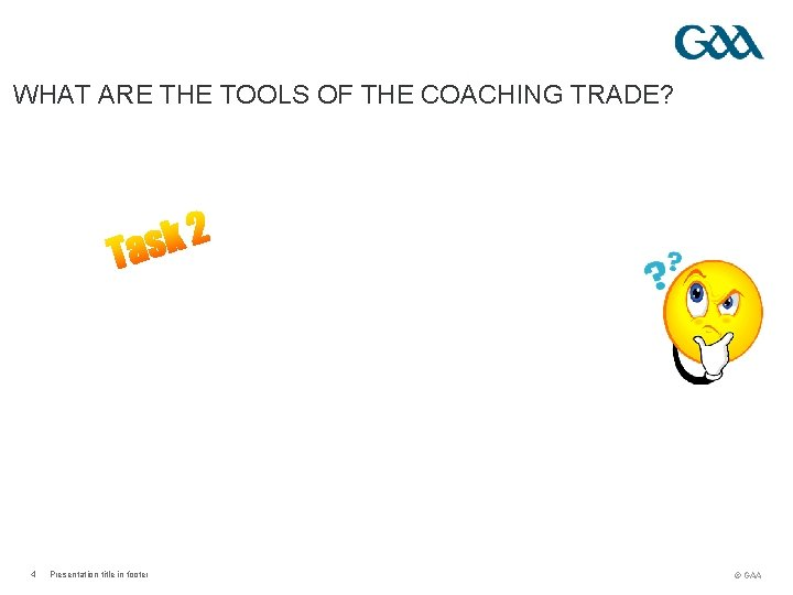 WHAT ARE THE TOOLS OF THE COACHING TRADE? 4 Presentation title in footer ©