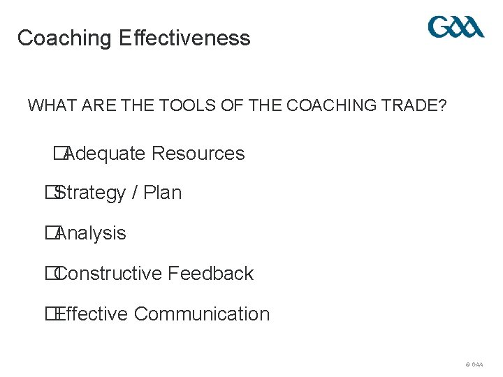 Coaching Effectiveness WHAT ARE THE TOOLS OF THE COACHING TRADE? �Adequate Resources �Strategy /