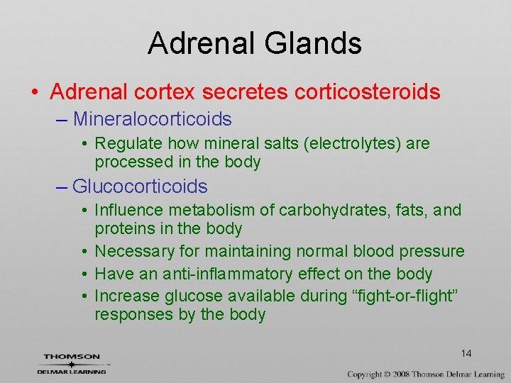 Adrenal Glands • Adrenal cortex secretes corticosteroids – Mineralocorticoids • Regulate how mineral salts