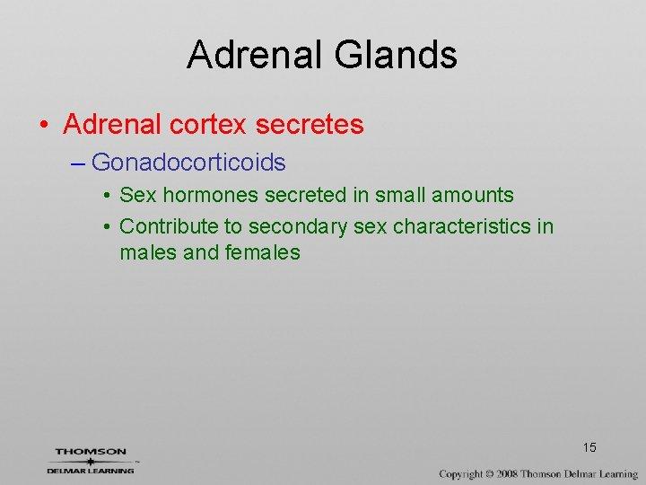 Adrenal Glands • Adrenal cortex secretes – Gonadocorticoids • Sex hormones secreted in small
