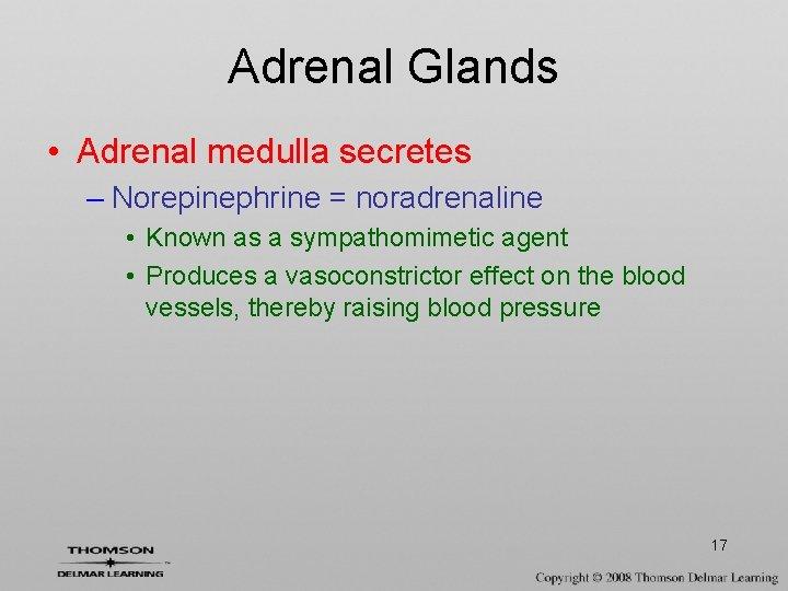 Adrenal Glands • Adrenal medulla secretes – Norepinephrine = noradrenaline • Known as a