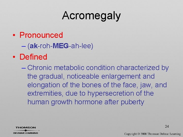 Acromegaly • Pronounced – (ak-roh-MEG-ah-lee) • Defined – Chronic metabolic condition characterized by the