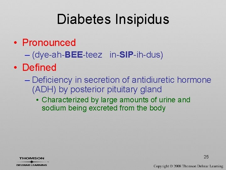 Diabetes Insipidus • Pronounced – (dye-ah-BEE-teez in-SIP-ih-dus) • Defined – Deficiency in secretion of