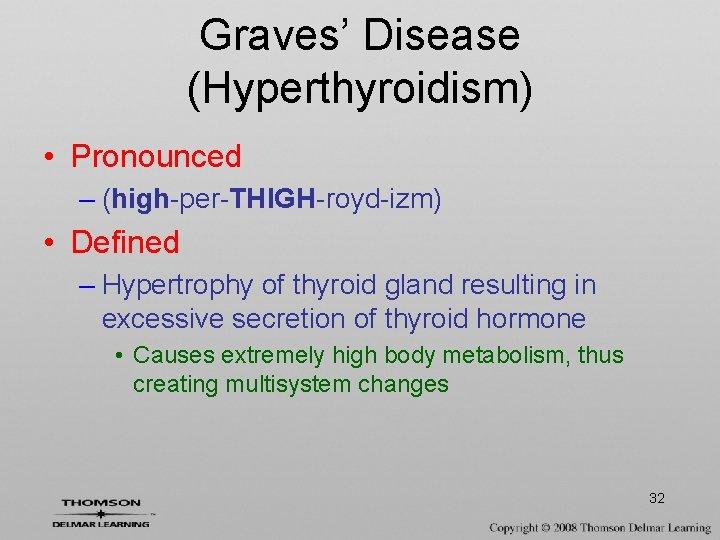Graves' Disease (Hyperthyroidism) • Pronounced – (high-per-THIGH-royd-izm) • Defined – Hypertrophy of thyroid gland