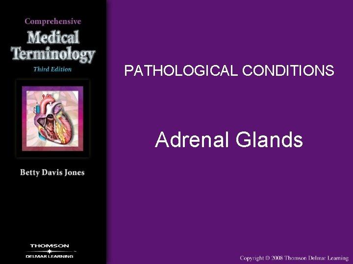 PATHOLOGICAL CONDITIONS Adrenal Glands