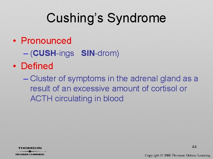 Cushing's Syndrome • Pronounced – (CUSH-ings SIN-drom) • Defined – Cluster of symptoms in
