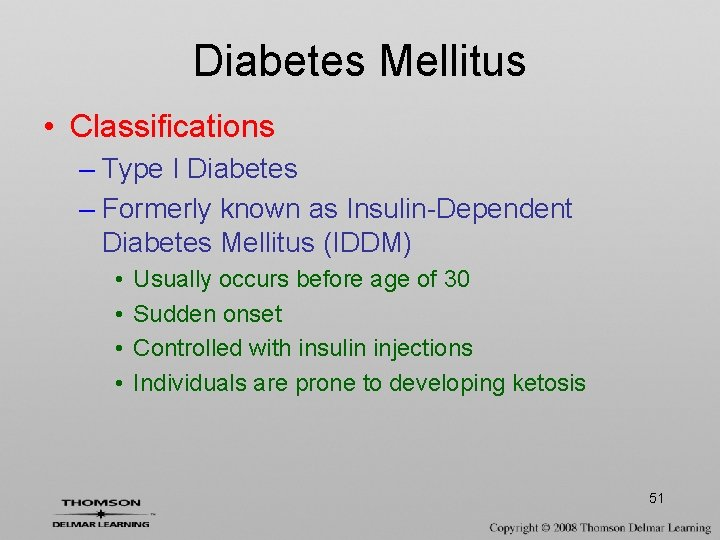 Diabetes Mellitus • Classifications – Type I Diabetes – Formerly known as Insulin-Dependent Diabetes