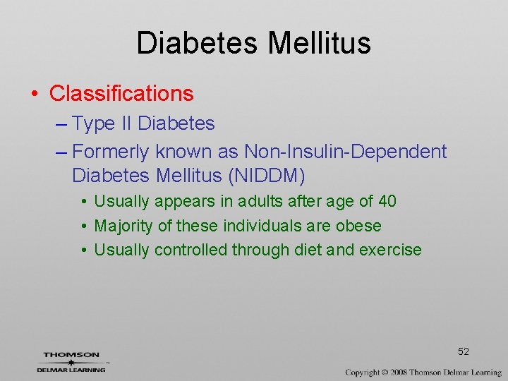 Diabetes Mellitus • Classifications – Type II Diabetes – Formerly known as Non-Insulin-Dependent Diabetes