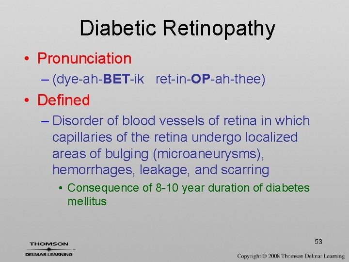 Diabetic Retinopathy • Pronunciation – (dye-ah-BET-ik ret-in-OP-ah-thee) • Defined – Disorder of blood vessels