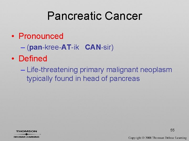 Pancreatic Cancer • Pronounced – (pan-kree-AT-ik CAN-sir) • Defined – Life-threatening primary malignant neoplasm