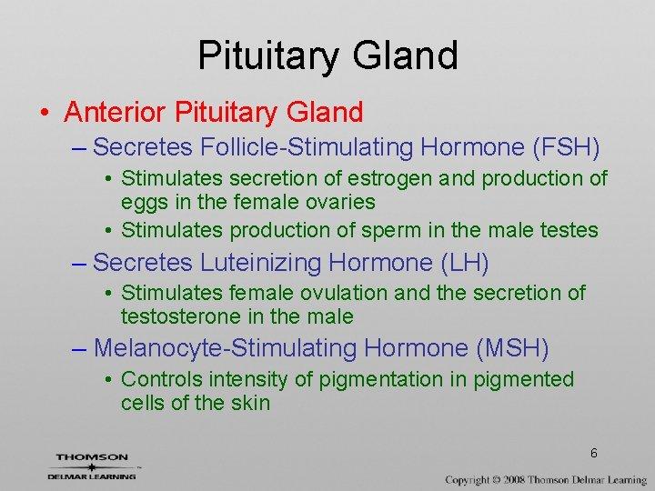 Pituitary Gland • Anterior Pituitary Gland – Secretes Follicle-Stimulating Hormone (FSH) • Stimulates secretion