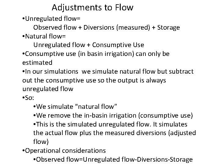 Adjustments to Flow • Unregulated flow= Observed flow + Diversions (measured) + Storage •