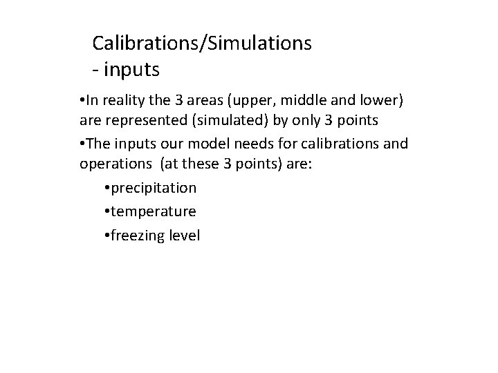 Calibrations/Simulations - inputs • In reality the 3 areas (upper, middle and lower) are