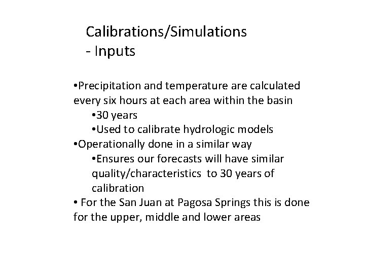 Calibrations/Simulations - Inputs • Precipitation and temperature are calculated every six hours at each