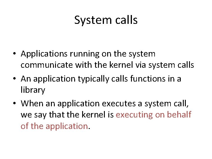 System calls • Applications running on the system communicate with the kernel via system
