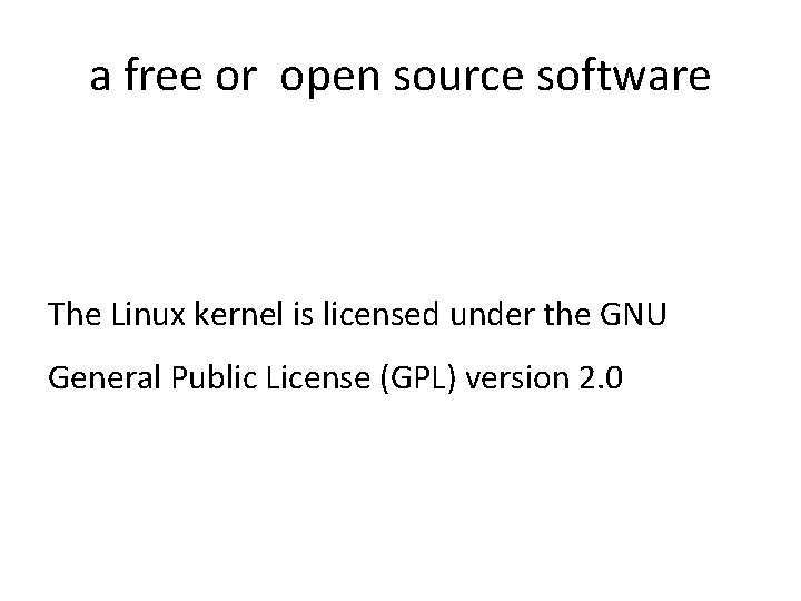 a free or open source software The Linux kernel is licensed under the GNU