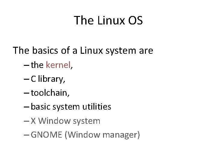 The Linux OS The basics of a Linux system are – the kernel, –