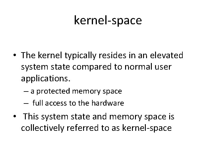 kernel-space • The kernel typically resides in an elevated system state compared to normal
