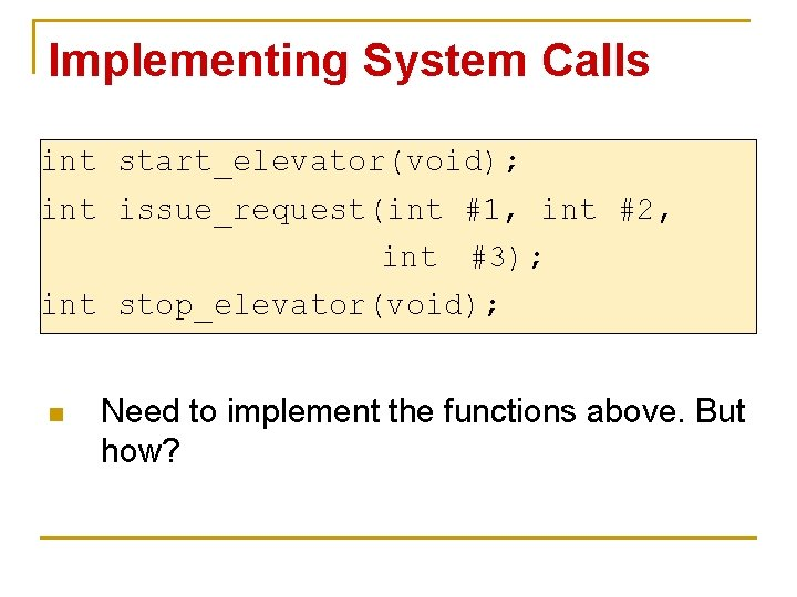 Implementing System Calls int start_elevator(void); int issue_request(int #1, int #2, int #3); int stop_elevator(void);