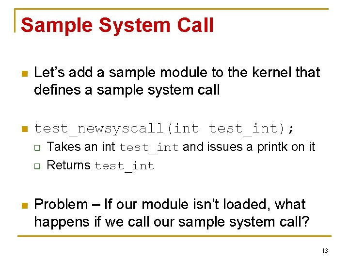 Sample System Call n Let's add a sample module to the kernel that defines