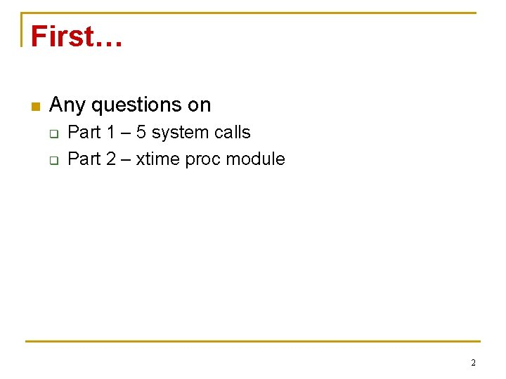 First… n Any questions on q q Part 1 – 5 system calls Part
