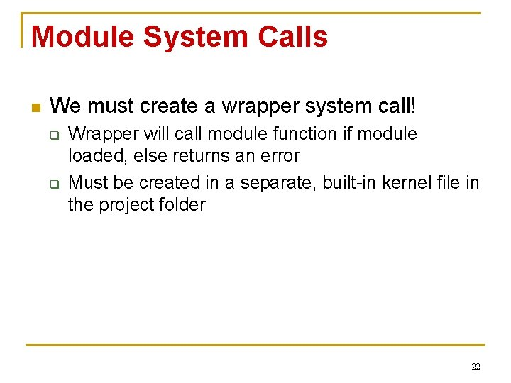 Module System Calls n We must create a wrapper system call! q q Wrapper
