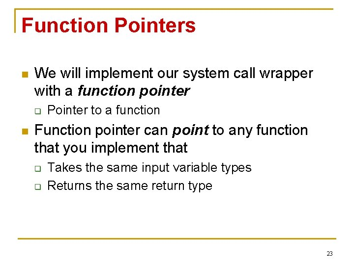Function Pointers n We will implement our system call wrapper with a function pointer