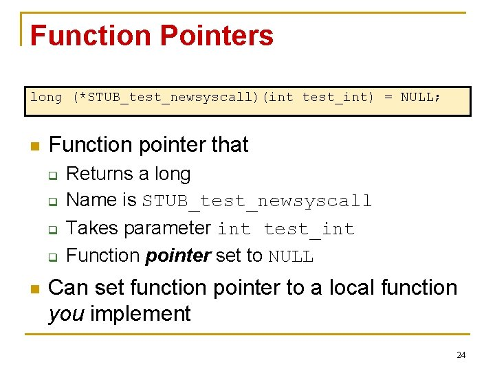 Function Pointers long (*STUB_test_newsyscall)(int test_int) = NULL; n Function pointer that q q n