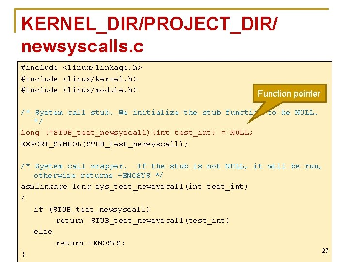 KERNEL_DIR/PROJECT_DIR/ newsyscalls. c #include <linux/linkage. h> #include <linux/kernel. h> #include <linux/module. h> Function pointer