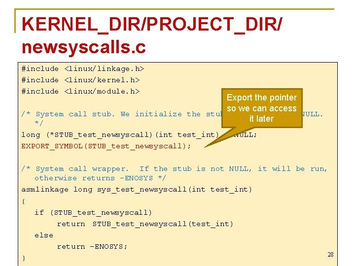 KERNEL_DIR/PROJECT_DIR/ newsyscalls. c #include <linux/linkage. h> #include <linux/kernel. h> #include <linux/module. h> Export the