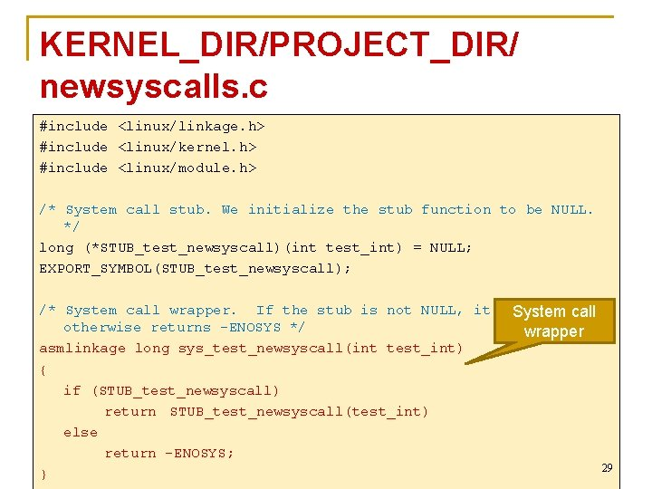 KERNEL_DIR/PROJECT_DIR/ newsyscalls. c #include <linux/linkage. h> #include <linux/kernel. h> #include <linux/module. h> /* System